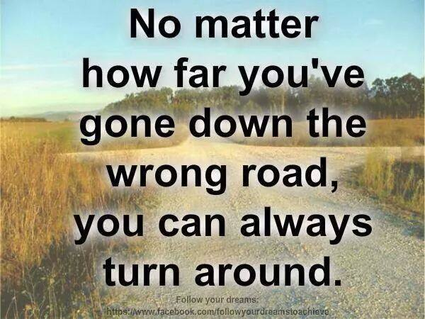 No matter how far you've gone, you can always turn around….